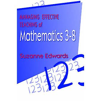 Managing Effective Teaching of Mathematics 38 by Edwards & Suzanne