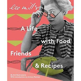 Lee Miller A Life with Food Friends and Recipes by Bouhassane & Ami