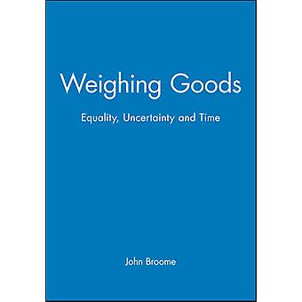 Weighing Goods - Equality - Uncertainty and Time by John Broome - 9780
