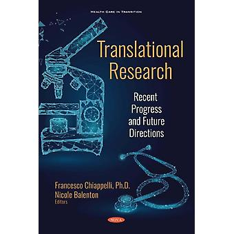 Translational Research  Recent Progress and Future Directions by Edited by Professor Francesco Chiappelli & Edited by Nicole Balenton