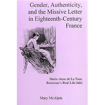 Gender, Authenticity, and the Missive Letter in Eighteenth-century France: Marie-Anne De La Tour, Rousseau's Real-life Julie