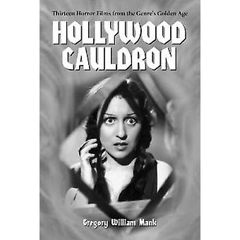 Hollywood Cauldron - Thirteen Horror Films from the Genre's Golden Age