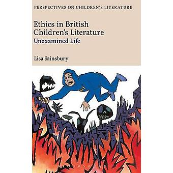 Ethics in British Childrens Literature Unexamined Life by Sainsbury & Lisa