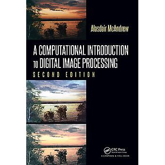 A Computational Introduction to Digital Image Processing by McAndrew & Alasdair Victoria University & Melbourne & Australia