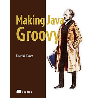 Making Java Groovy by Kenneth A. Kousen - 9781935182948 Book