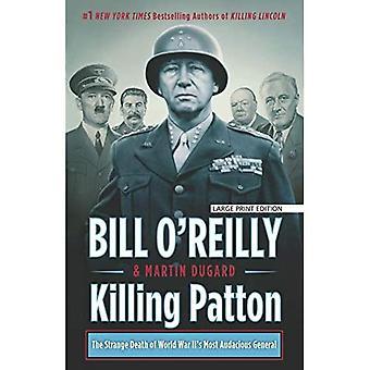 Patton de mise à mort: La mort étrange du général plus audacieux de la seconde guerre mondiale