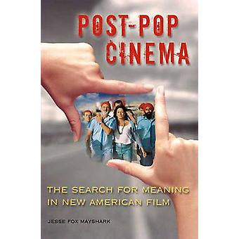 PostPop Cinema The Search for Meaning in New American Film by Mayshark & Jesse