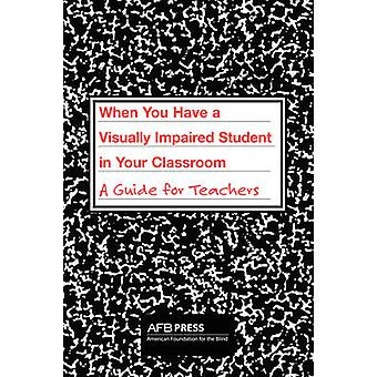When You Have a Visually Impaired Student in Your Classroom A Guide for Teachers by Atkins & Charles R.
