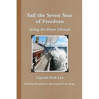 Sail the Seven Seas of Freedom by Lee & Captain Rob