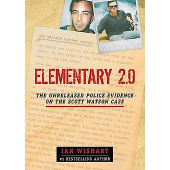 Elementary 2.0 The Unreleased Police Evidence On The Scott Watson Case by Wishart & Ian
