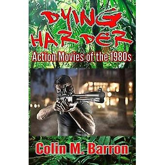 Dying Harder Action Movies of the 1980s by Barron & Colin M
