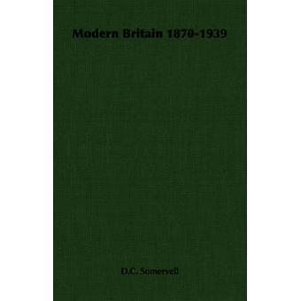 Modern Britain 18701939 by Somervell & D.C.