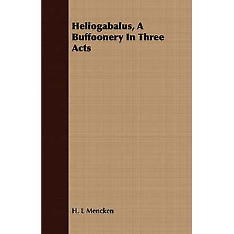 Heliogabalus A Buffoonery In Three Acts by Mencken & H. L