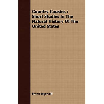 Country Cousins  Short Studies In The Natural History Of The United States by Ingersoll & Ernest