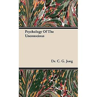 Psychology of the Unconscious by Jung & C. G.