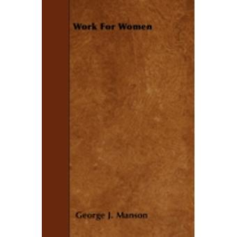 Work for Women by Manson & George J.