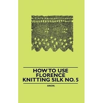 How to Use Florence Knitting Silk No. 5 by Anon.