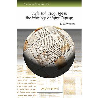 Style and Language in the Writings of Saint Cyprian by Watson & E. W. W.