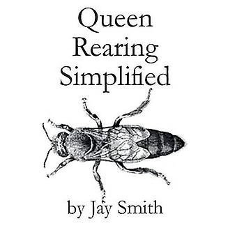 Queen Rearing Simplified by Smith & Jay