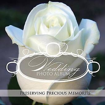 Wedding Photo Album Preserving Precious Memories by Speedy Publishing LLC