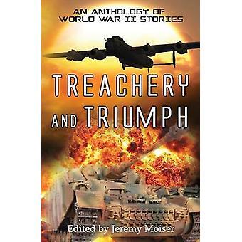 Treachery and Triumph  An Anthology of World War II Stories by Moiser & Jeremy