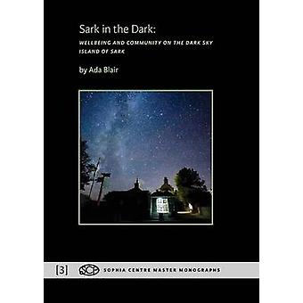 Sark in the Dark Wellbeing and Community on the Dark Sky Island of Sark by Blair & Ada