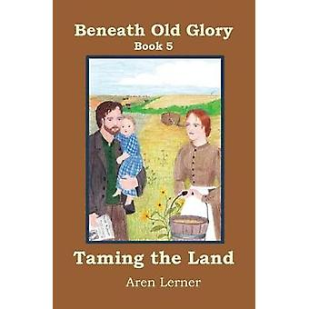 Taming the Land Beneath Old Glory Book 5 by Lerner & Aren