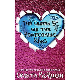 The Queen B and the Homecoming King by McHugh & Crista