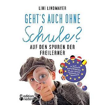 Gehts auch ohne Schule Auf den Spuren der FreilernerIm Buch Erfahrungsberichte von 15 FreilernerFamilien zwischen Schweden und Neuseeland by Lindmayer & Lini