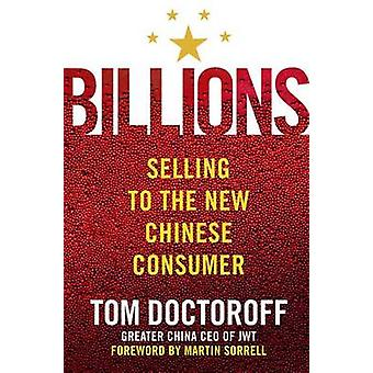 Billions Selling to the New Chinese Consumer by Doctoroff & Tom