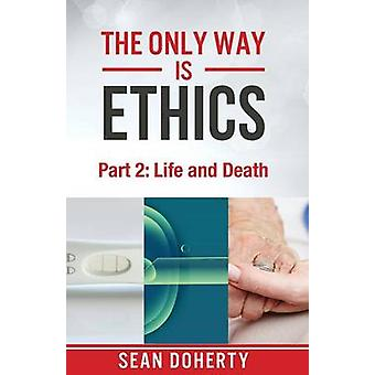 The Only Way is Ethics  Part 2 Life and Death by Doherty & Sean
