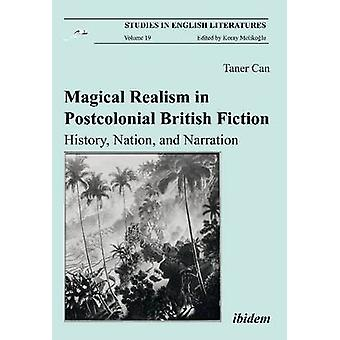 Magical Realism in Postcolonial British Fiction. History Nation and Narration by Can & Taner