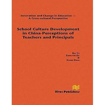 School Culture Development in China  Perceptions of Teachers and Principals by Yu & Kai