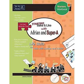 Starters Bake  Like with Adrian and SuperA Life Skills for Kids with Autism and ADHD by Jensen & Jessica