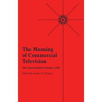 The Meaning of Commercial Television - The Texas-Stanford Seminar - 19