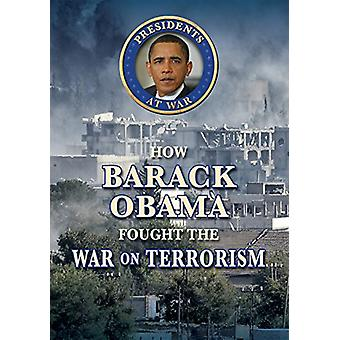How Barack Obama Fought the War on Terrorism by John Albert Torres -