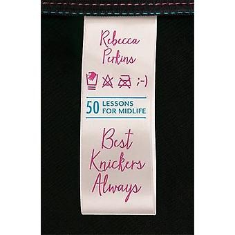 Best Knickers Always - 50 Lessons for Midlife by Rebecca Perkins - 978