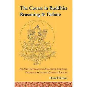 The Course in Buddhist Reasoning and Debate - An Asian Approach to Ana
