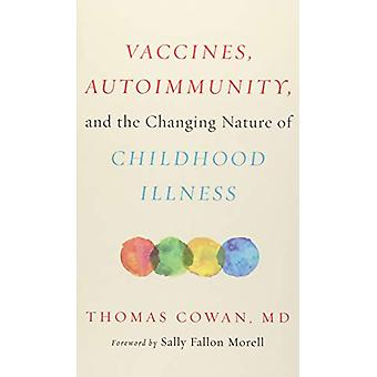 Vaccines - Autoimmunity - and the Changing Nature of Childhood Illnes