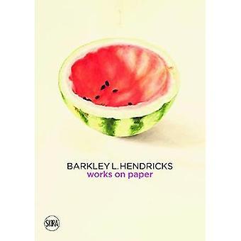Barkley L. Hendricks - Works on Paper - 9788857241470 Book