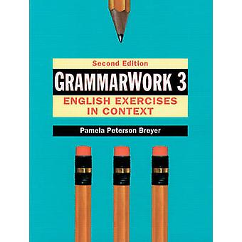 GrammarWork 3 English Exercises in Context by Pamela Peterson Breyer