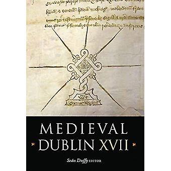 Medieval Dublin XVII - Proceedings of the Friends of Medieval Dublin S