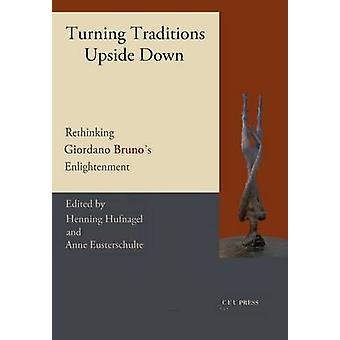 Turning Traditions Upside Down - Rethinking Giordano Bruno's  -Enlighte