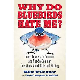 Why Do Bluebirds Hate Me? by Mike O'Connor - 9780807012536 Book