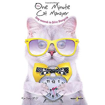 The One Minute Cat Manager - Sixty seconds to feline Shangri-la by Kac