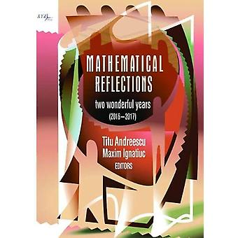 Mathematical Reflections - Two Wonderful Years (2016-2017) by Titu And