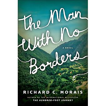 The Man with No Borders  A Novel by Richard C Morais