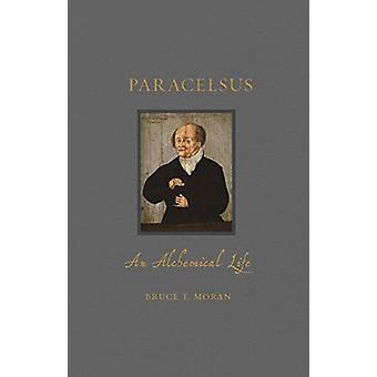 Paracelsus - An Alchemical Life by Bruce T. Moran - 9781789141443 Book