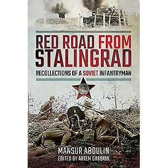 Red Road From Stalingrad - Recollections of a Soviet Infantryman by Ma