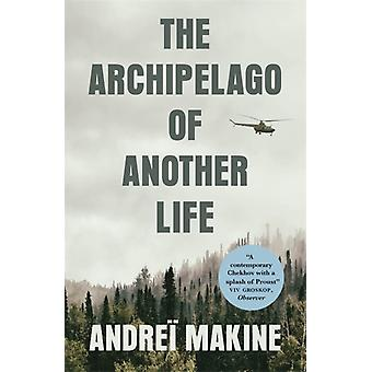 The Archipelago of Another Life by Makine & Andrei